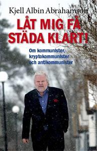 Låt mig få städa klart, skriver Kjell Albin Abrahamson och låter kvasten gå i sin  nya bok.